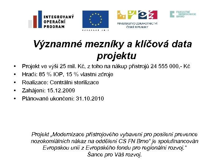 Významné mezníky a klíčová data projektu • • • Projekt ve výši 25 mil.