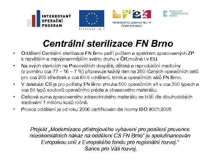 Centrální sterilizace FN Brno • • • Oddělení Centrální sterilizace FN Brno patří počtem