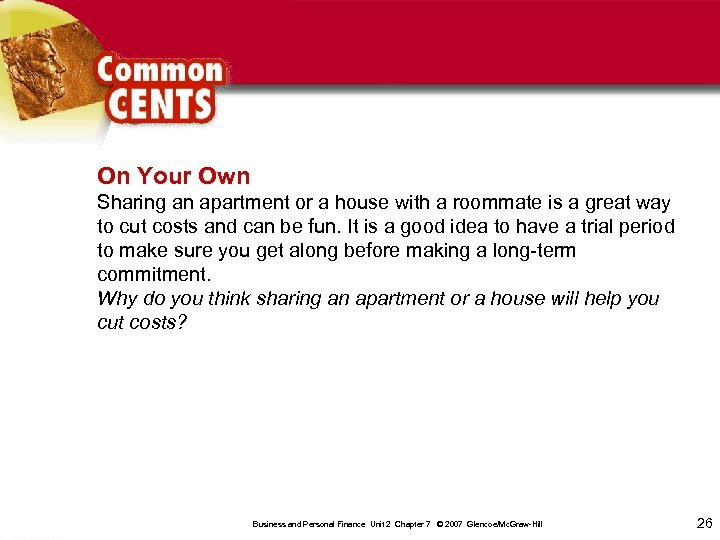 On Your Own Sharing an apartment or a house with a roommate is a