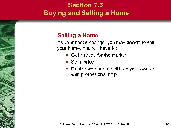 Section 7. 3 Buying and Selling a Home As your needs change, you may