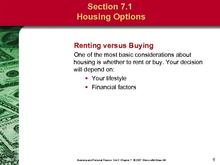 Section 7. 1 Housing Options Renting versus Buying One of the most basic considerations