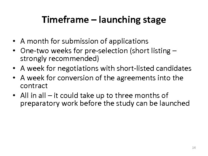 Timeframe – launching stage • A month for submission of applications • One-two weeks