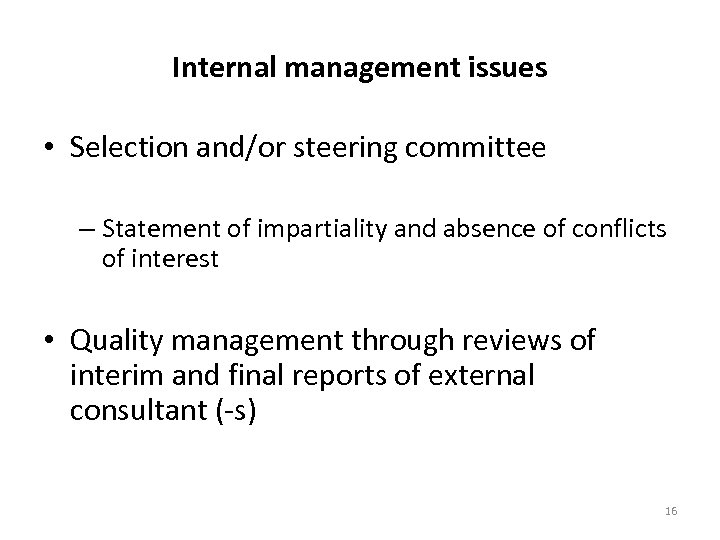 Internal management issues • Selection and/or steering committee – Statement of impartiality and absence