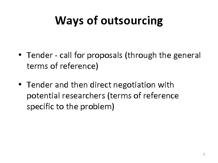Ways of outsourcing • Tender - call for proposals (through the general terms of