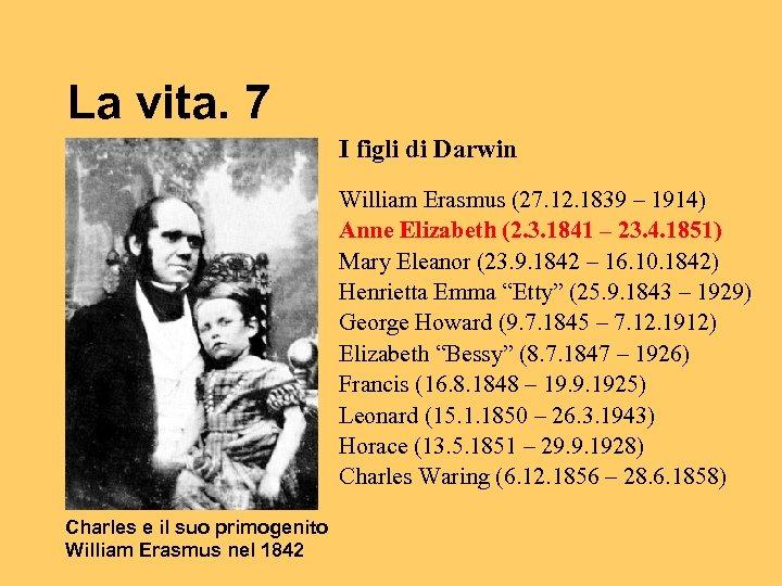 La vita. 7 I figli di Darwin William Erasmus (27. 12. 1839 – 1914)
