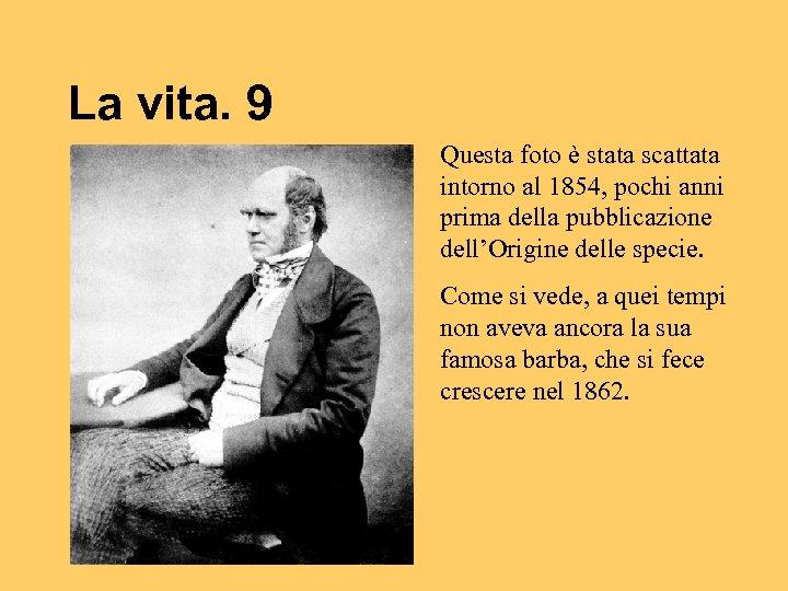 La vita. 9 Questa foto è stata scattata intorno al 1854, pochi anni prima