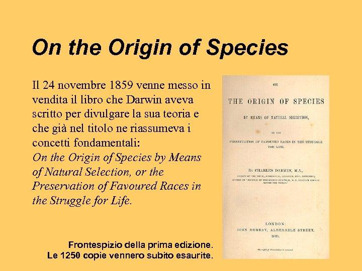 On the Origin of Species Il 24 novembre 1859 venne messo in vendita il