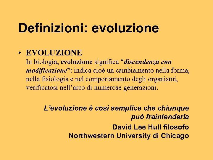 """Definizioni: evoluzione • EVOLUZIONE In biologia, evoluzione significa """"discendenza con modificazione"""": indica cioè un"""