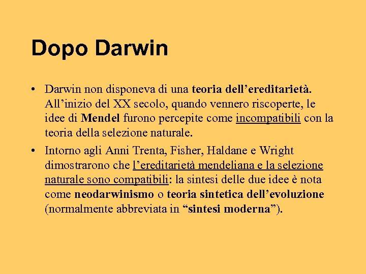Dopo Darwin • Darwin non disponeva di una teoria dell'ereditarietà. All'inizio del XX secolo,
