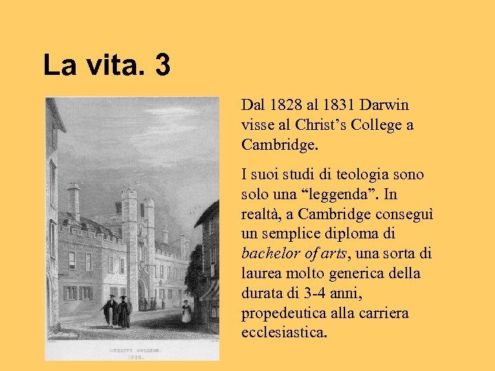 La vita. 3 Dal 1828 al 1831 Darwin visse al Christ's College a Cambridge.