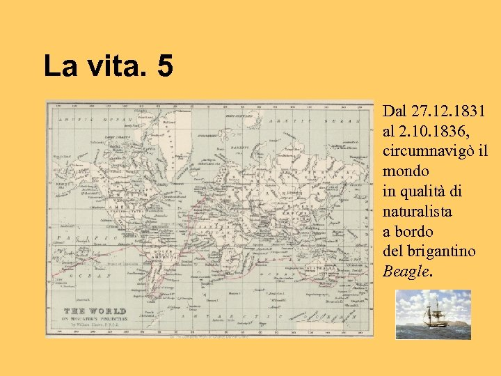 La vita. 5 Dal 27. 12. 1831 al 2. 10. 1836, circumnavigò il mondo