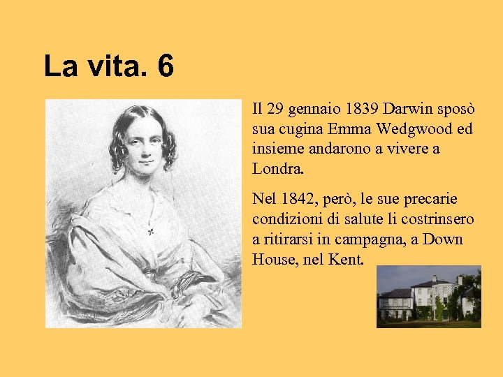 La vita. 6 Il 29 gennaio 1839 Darwin sposò sua cugina Emma Wedgwood ed