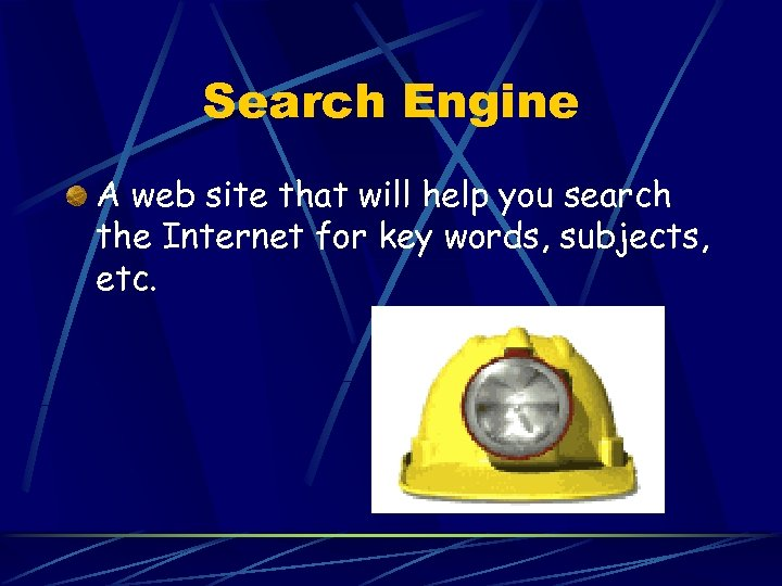 Search Engine A web site that will help you search the Internet for key
