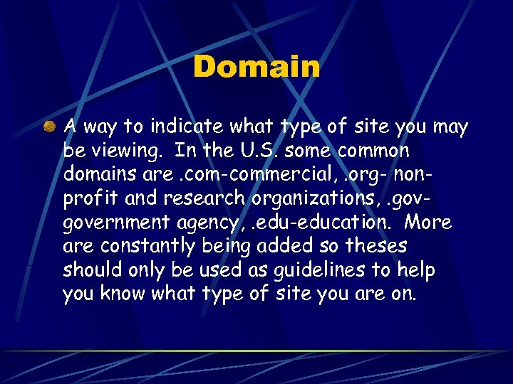 Domain A way to indicate what type of site you may be viewing. In