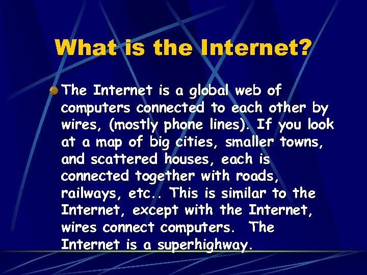 What is the Internet? The Internet is a global web of computers connected to