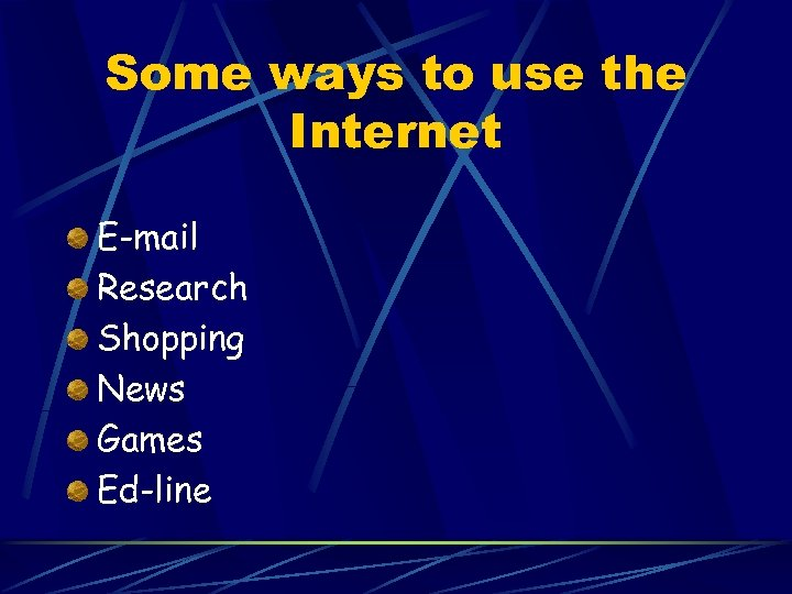 Some ways to use the Internet E-mail Research Shopping News Games Ed-line