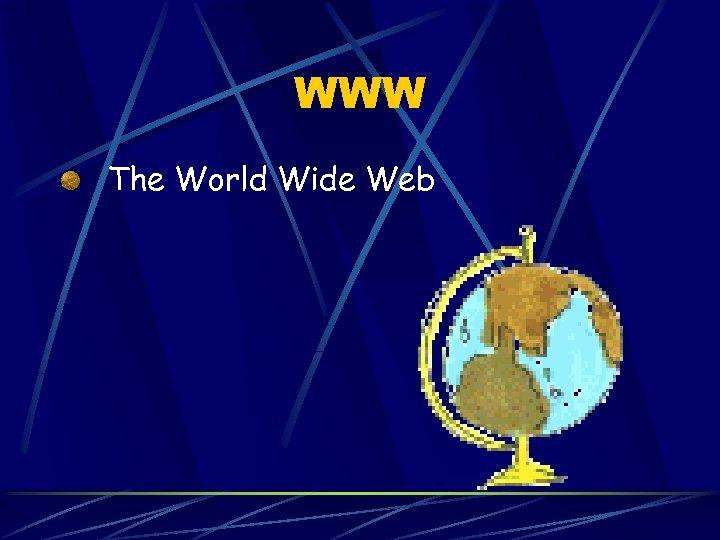 WWW The World Wide Web