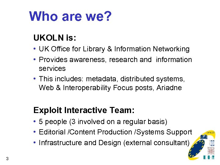 Who are we? UKOLN is: • UK Office for Library & Information Networking •