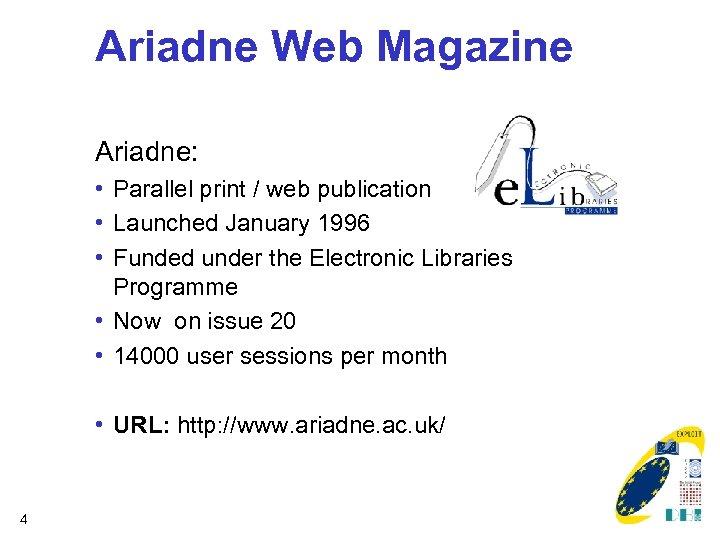 Ariadne Web Magazine Ariadne: • Parallel print / web publication • Launched January 1996