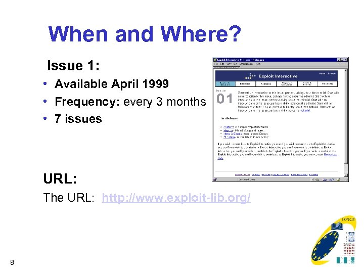 When and Where? Issue 1: • Available April 1999 • Frequency: every 3 months