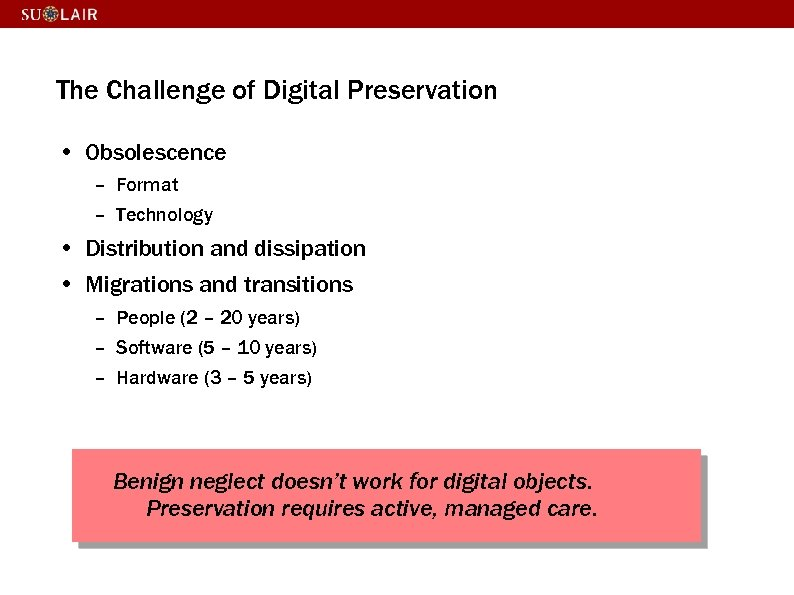 The Challenge of Digital Preservation • Obsolescence – Format – Technology • Distribution and