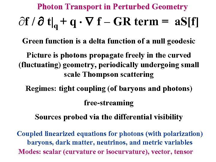 Photon Transport in Perturbed Geometry ¶f / t|q + q f – GR term