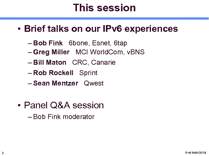This session • Brief talks on our IPv 6 experiences – Bob Fink 6