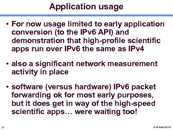 Application usage • For now usage limited to early application conversion (to the IPv