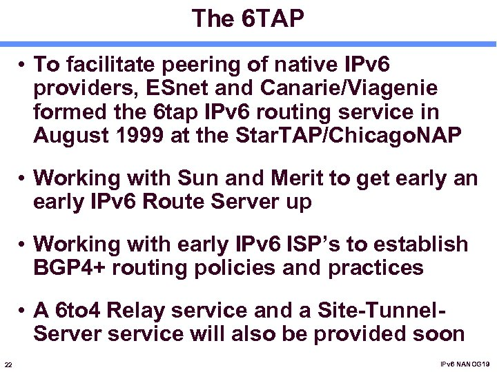 The 6 TAP • To facilitate peering of native IPv 6 providers, ESnet and
