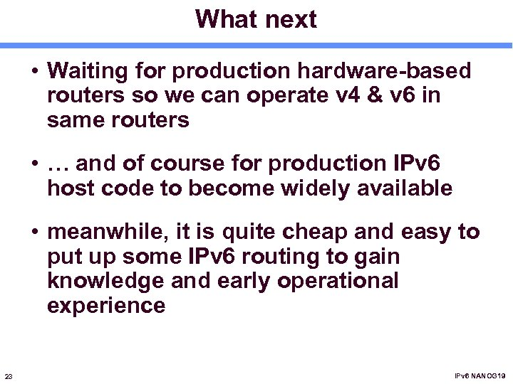 What next • Waiting for production hardware-based routers so we can operate v 4