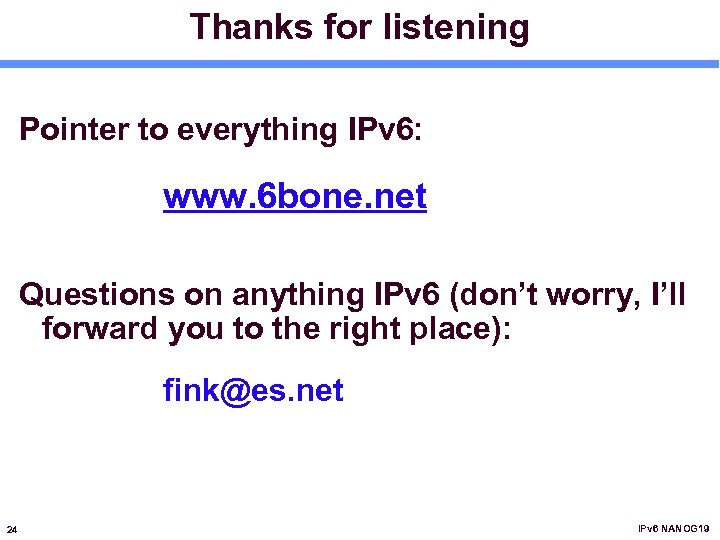 Thanks for listening Pointer to everything IPv 6: www. 6 bone. net Questions on