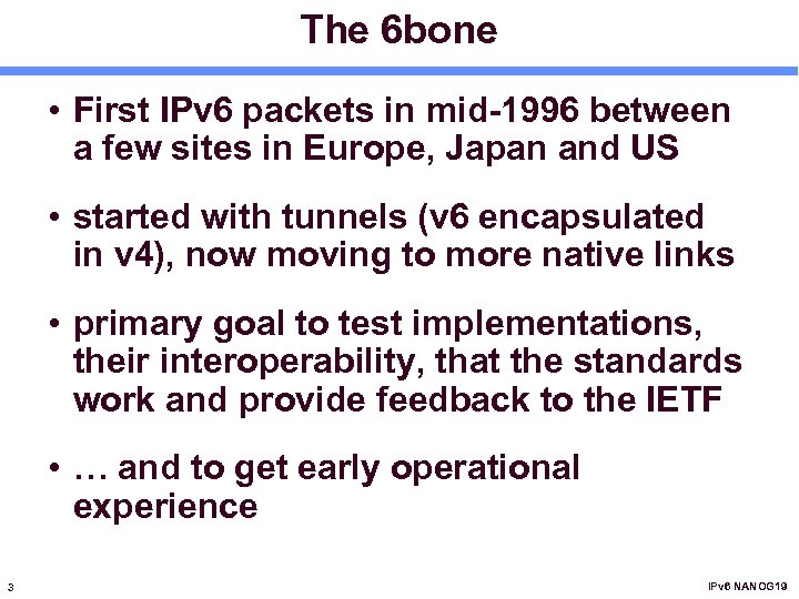 The 6 bone • First IPv 6 packets in mid-1996 between a few sites