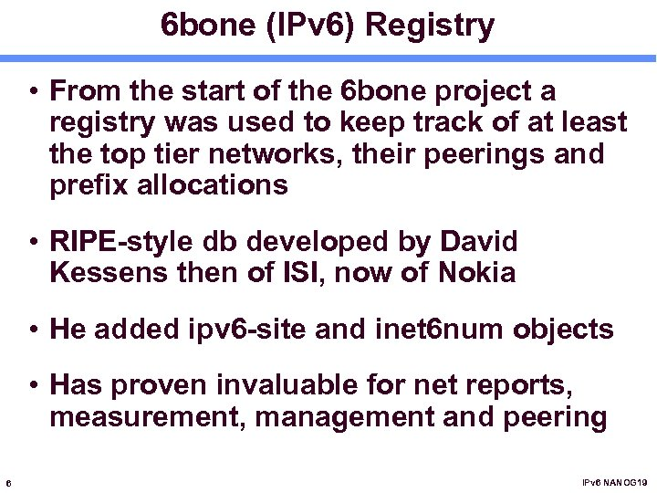 6 bone (IPv 6) Registry • From the start of the 6 bone project