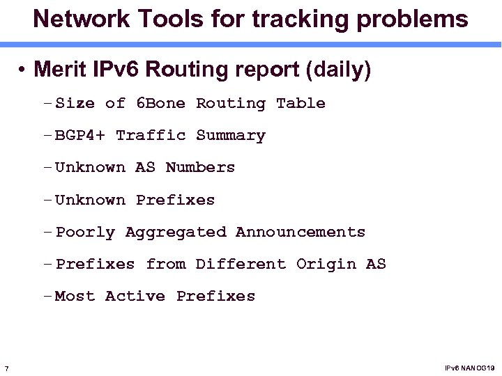 Network Tools for tracking problems • Merit IPv 6 Routing report (daily) – Size