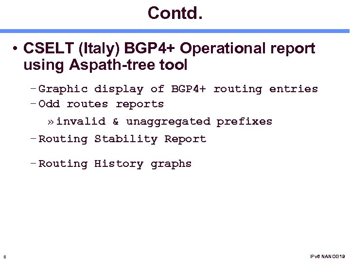 Contd. • CSELT (Italy) BGP 4+ Operational report using Aspath-tree tool – Graphic display