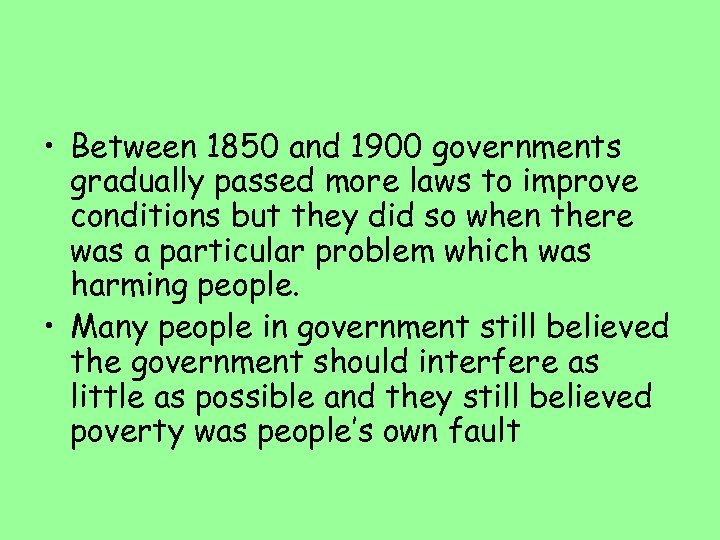 • Between 1850 and 1900 governments gradually passed more laws to improve conditions