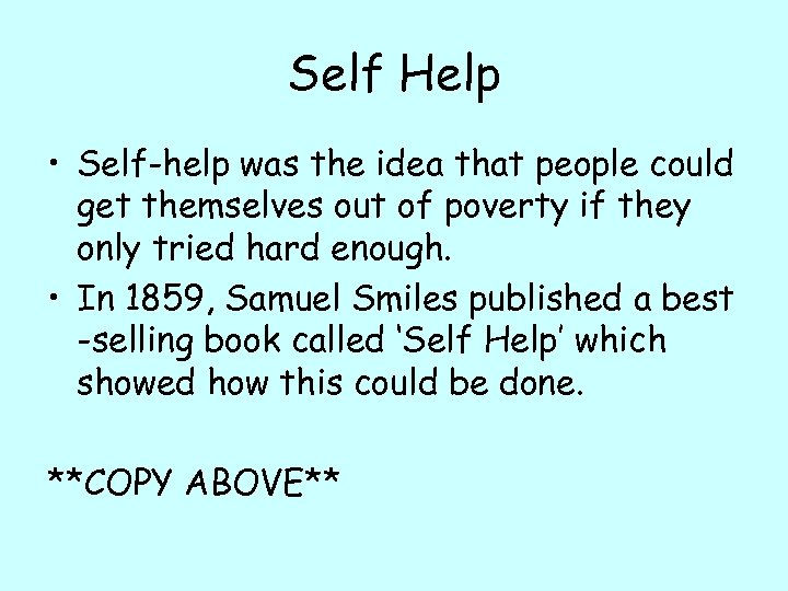Self Help • Self-help was the idea that people could get themselves out of