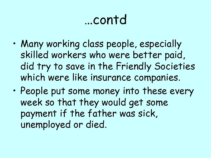 …contd • Many working class people, especially skilled workers who were better paid, did