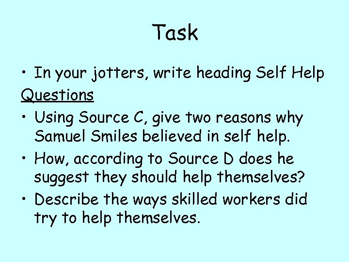 Task • In your jotters, write heading Self Help Questions • Using Source C,