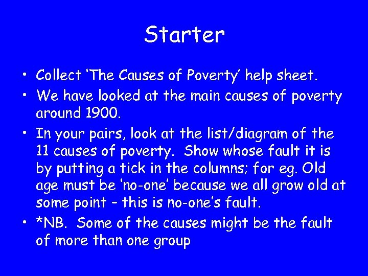 Starter • Collect 'The Causes of Poverty' help sheet. • We have looked at