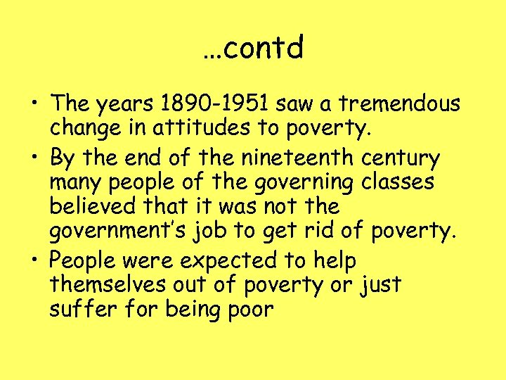 …contd • The years 1890 -1951 saw a tremendous change in attitudes to poverty.
