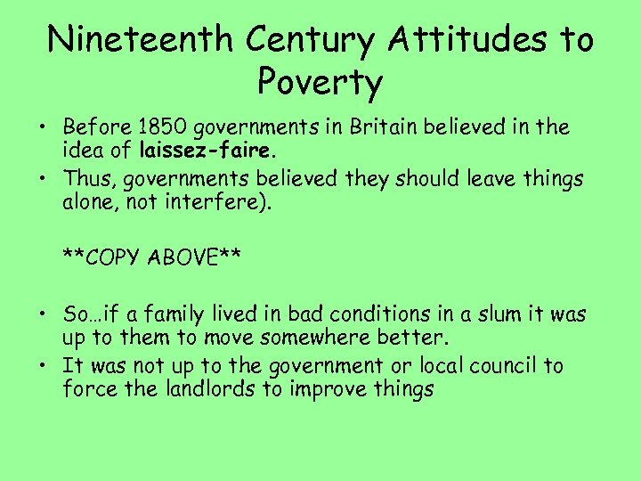 Nineteenth Century Attitudes to Poverty • Before 1850 governments in Britain believed in the