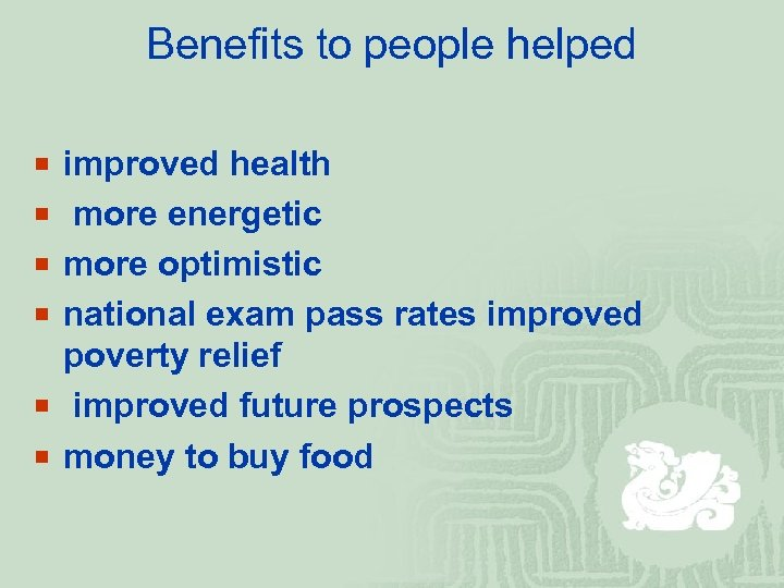 Benefits to people helped ¡ improved health ¡ more energetic ¡ more optimistic ¡