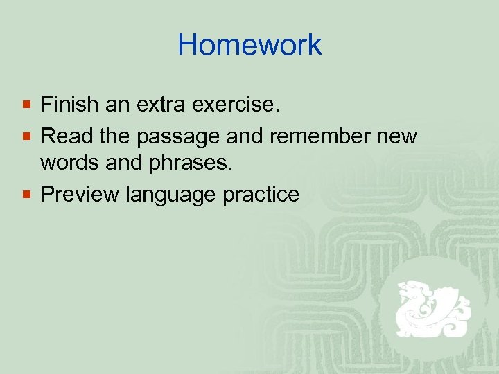 Homework ¡ Finish an extra exercise. ¡ Read the passage and remember new words
