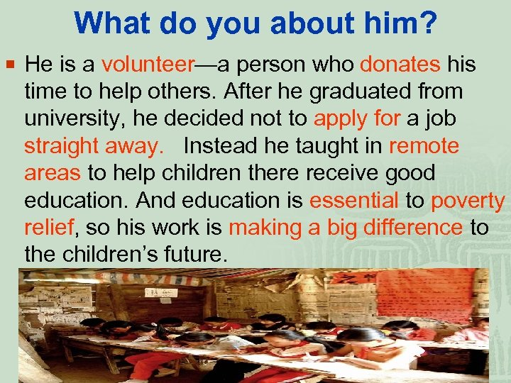 What do you about him? ¡ He is a volunteer—a person who donates his
