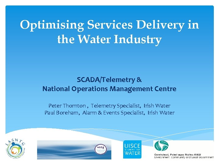 Optimising Services Delivery in the Water Industry SCADA/Telemetry & National Operations Management Centre Peter