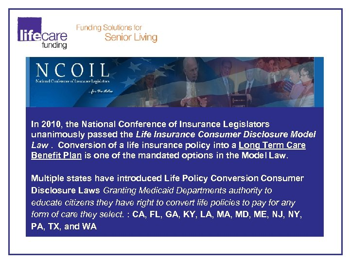 In 2010, the National Conference of Insurance Legislators unanimously passed the Life Insurance Consumer