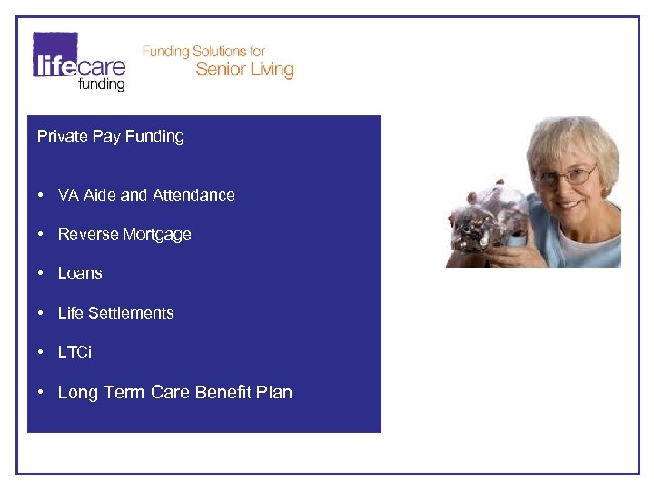 Private Pay Funding • VA Aide and Attendance • Reverse Mortgage • Loans •