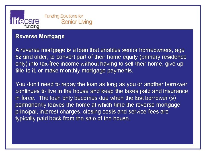 Reverse Mortgage A reverse mortgage is a loan that enables senior homeowners, age 62