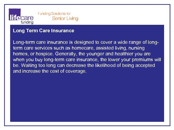 Long Term Care Insurance Long-term care insurance is designed to cover a wide range